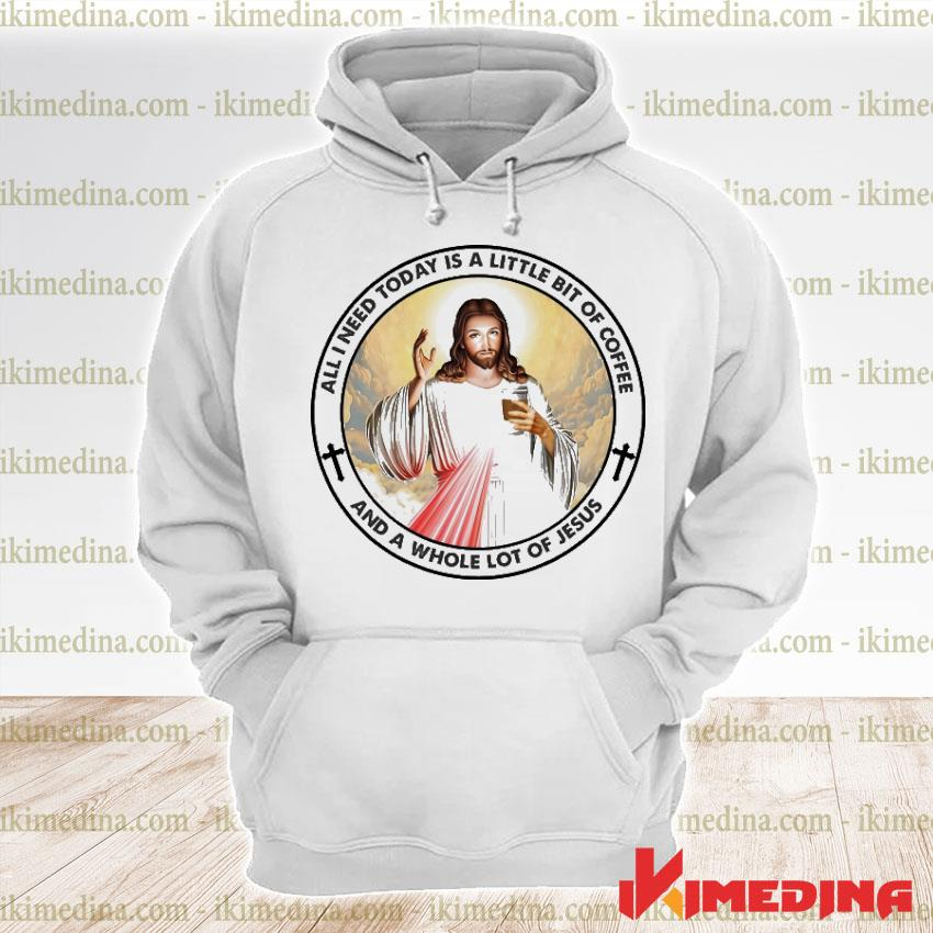 Official all need today is a little bit of coffee and a whole lot of jesus premium hoodie