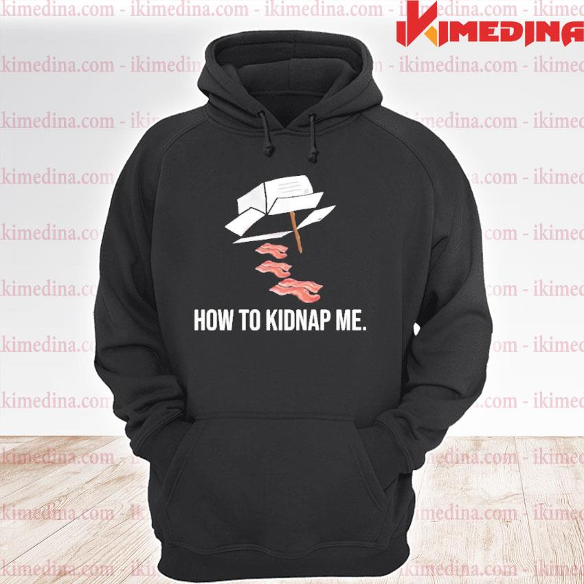 Official bacon how to kidnap me premium hoodie