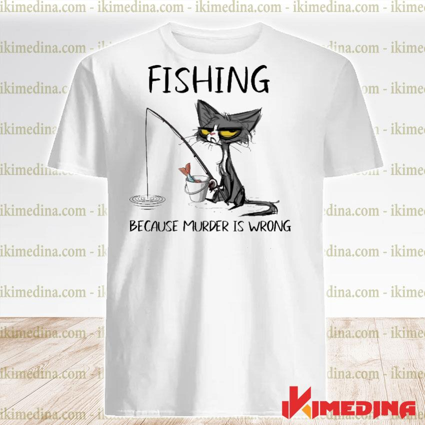Official black cat fishing because murder is wrong shirt