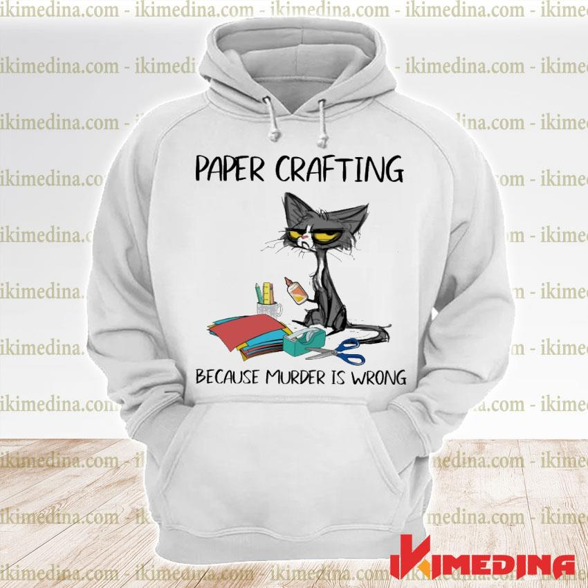 Official black cat paper crafting because murder is wrong premium hoodie