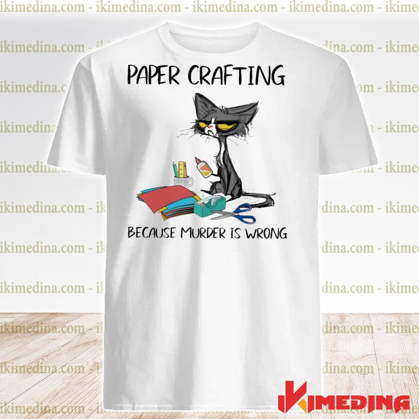 Official black cat paper crafting because murder is wrong shirt