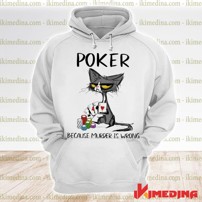 Official black cat poker because murder is wrong premium hoodie