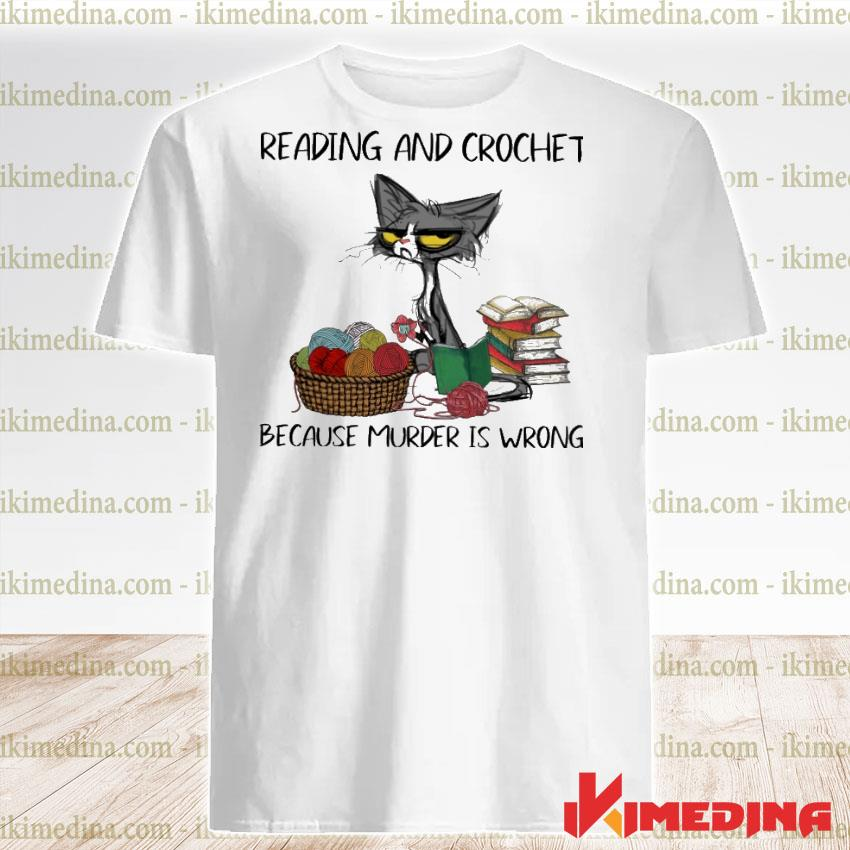Official black cat reading and crochet because murder is wrong shirt