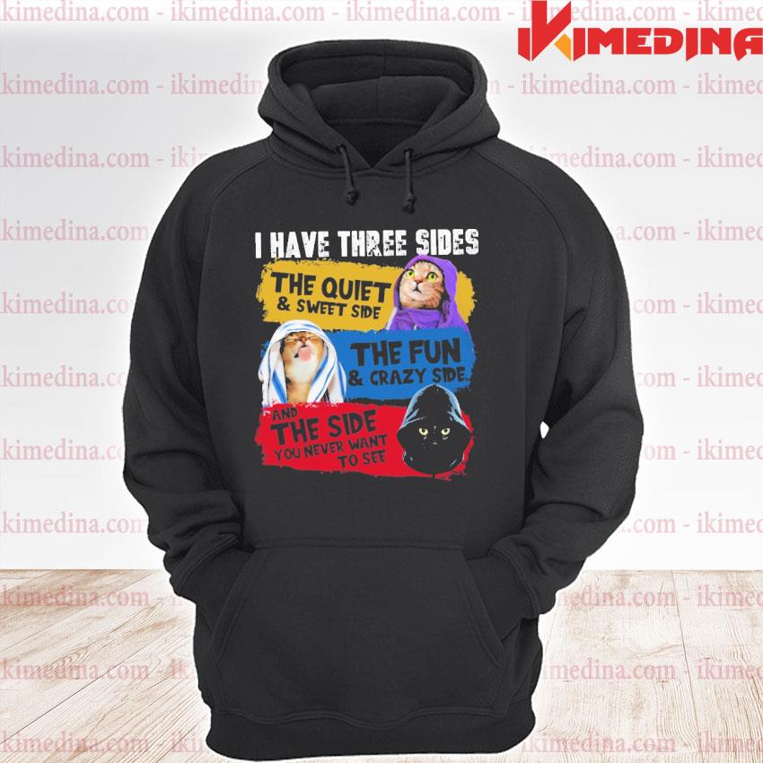 Official cats i have three sides the quiet and sweet side the fun and crazy side and the side you never want to see premium hoodie