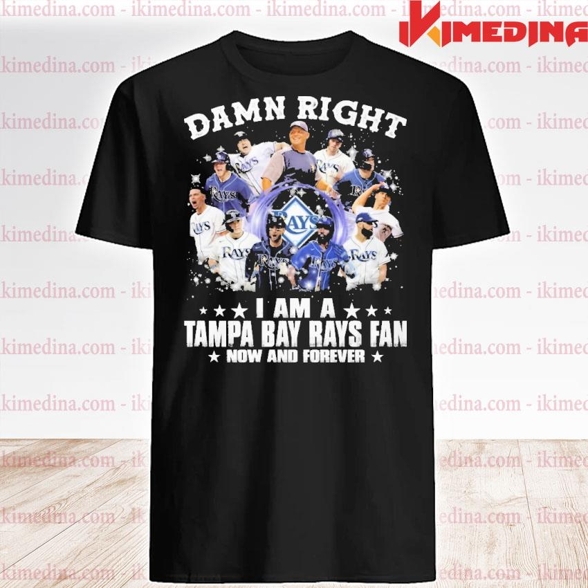 Official damn right i am a tampa bay rays fan now and forever 2021 shirt