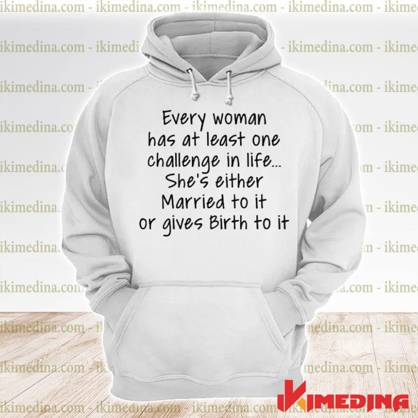 Official every woman has at least one challenge in the life premium hoodie