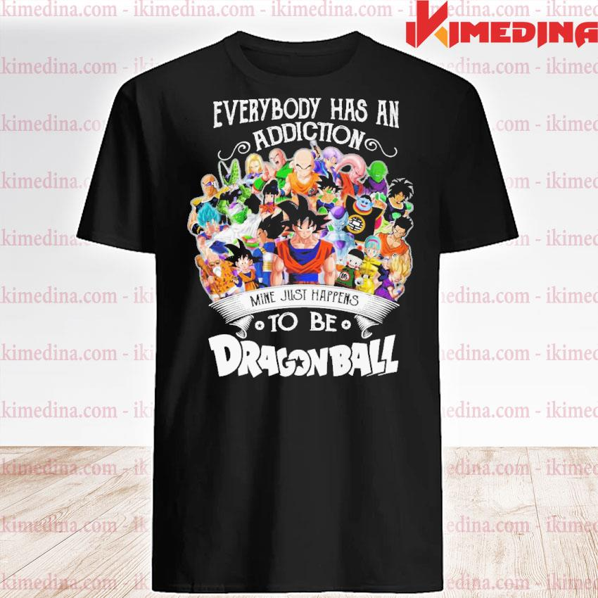 Official everybody has an addiction mine just happens to be dragon ball shirt