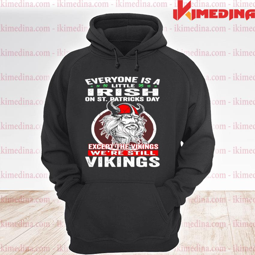 Official everyone is a little irish on st patricks day except the vikings were still premium hoodie