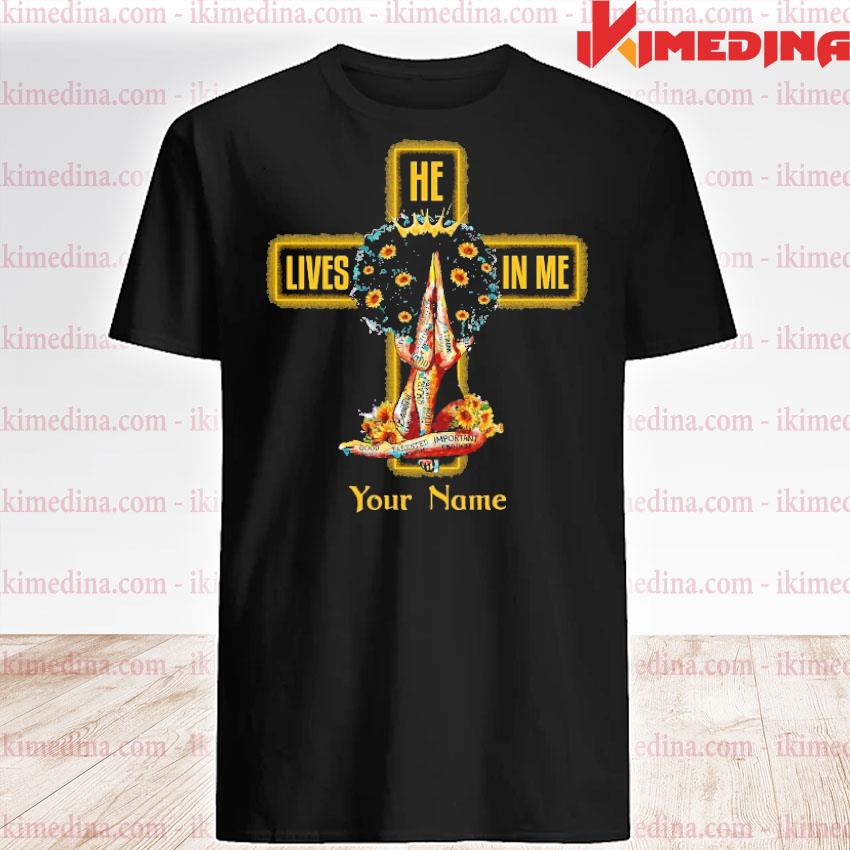 Official girl he lives in me your name jesus shirt