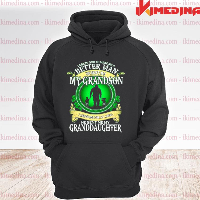 Official i asked god to make me a better man he sent me my grandson he sent me my granddaughter premium hoodie