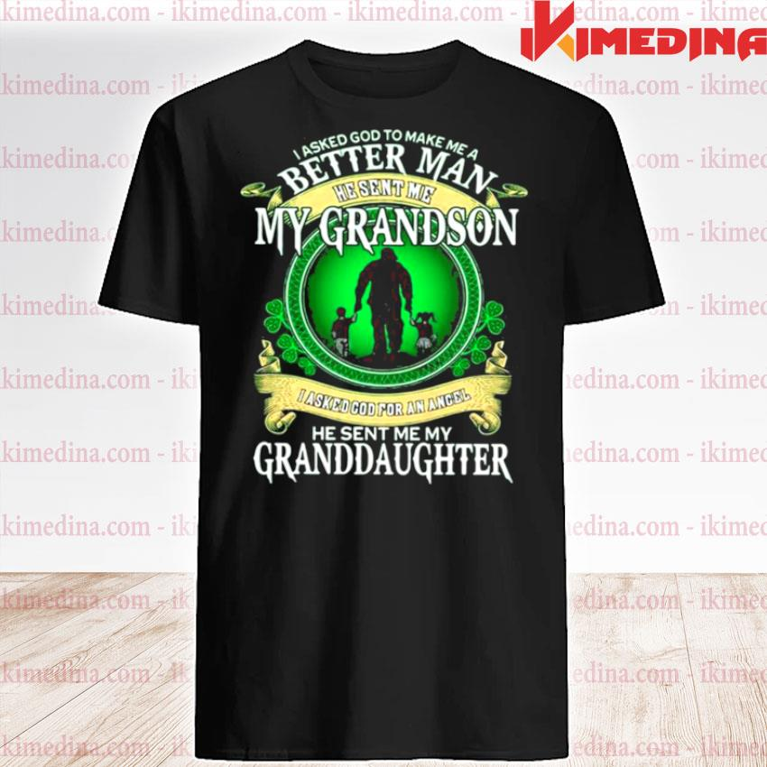 Official i asked god to make me a better man he sent me my grandson he sent me my granddaughter shirt