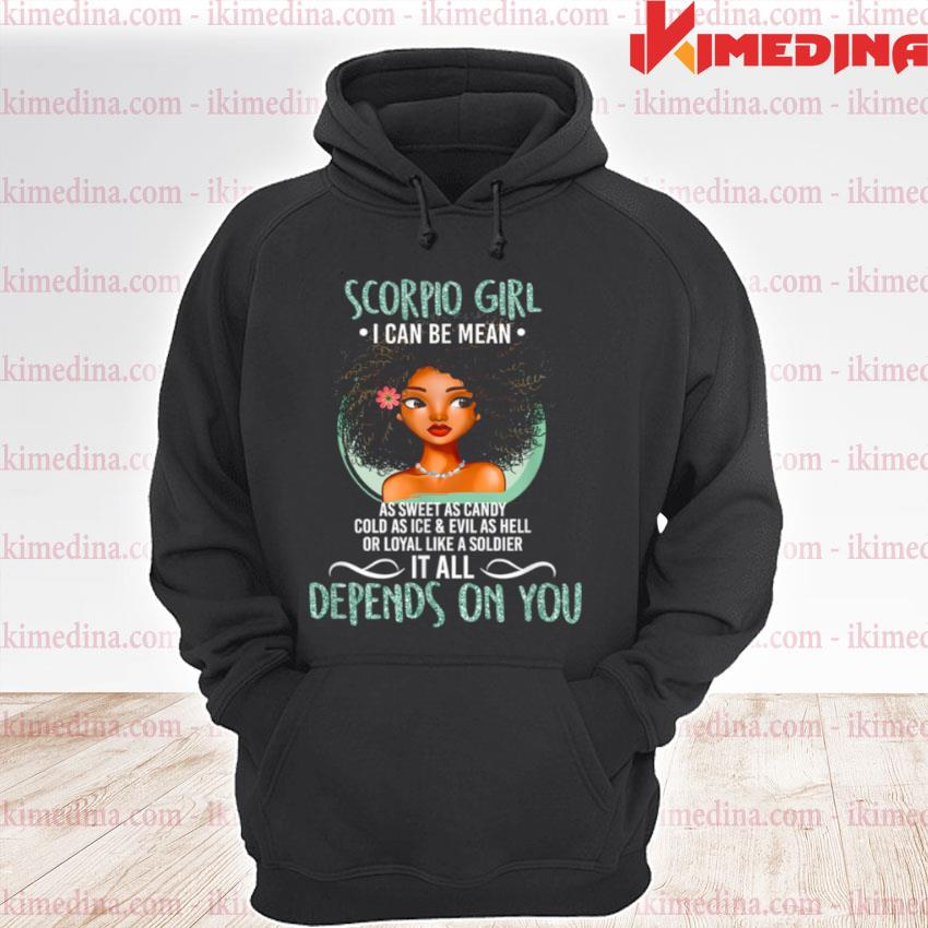 Official i can be mean scorpio girl premium hoodie