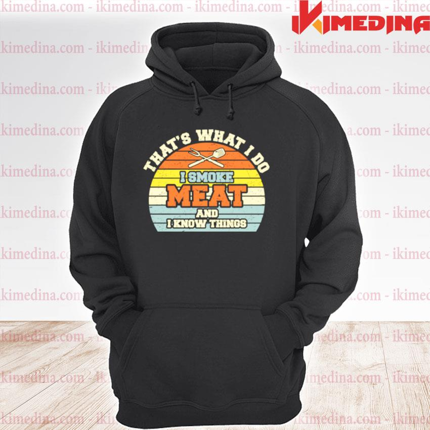 Official i smoke meat and i know things bbq smoker smoking meat premium hoodie
