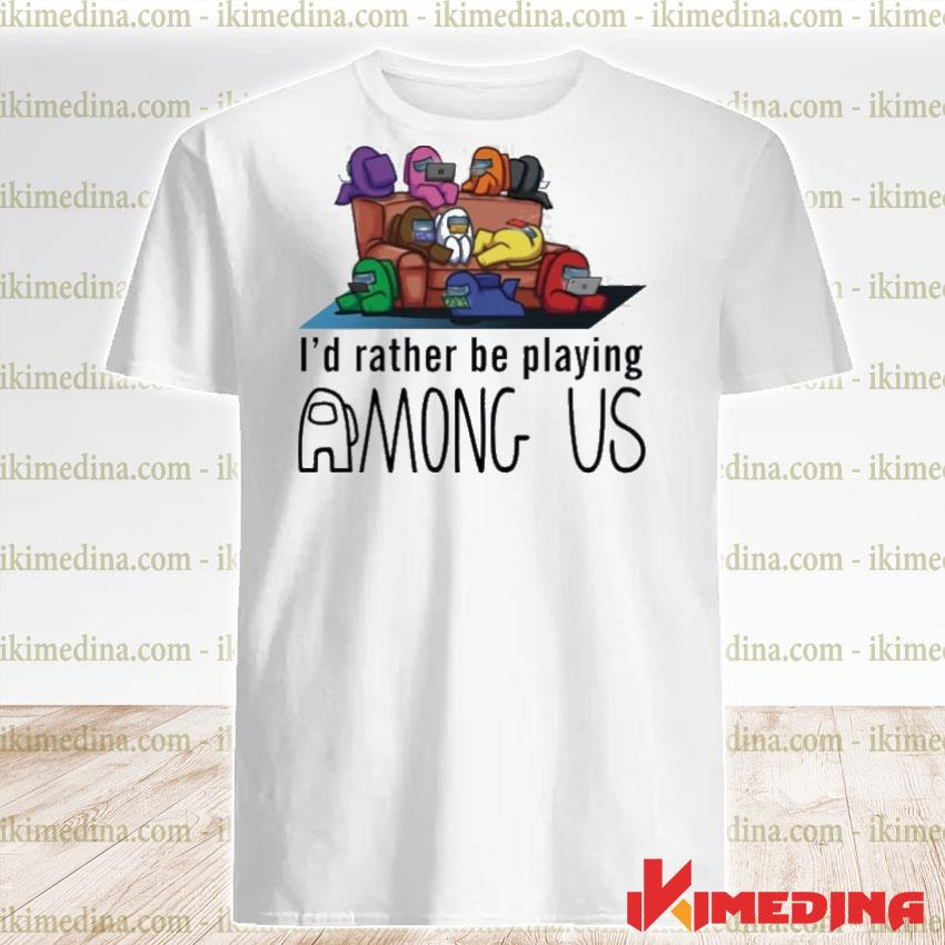 Official i'd rather be playing among us shirt
