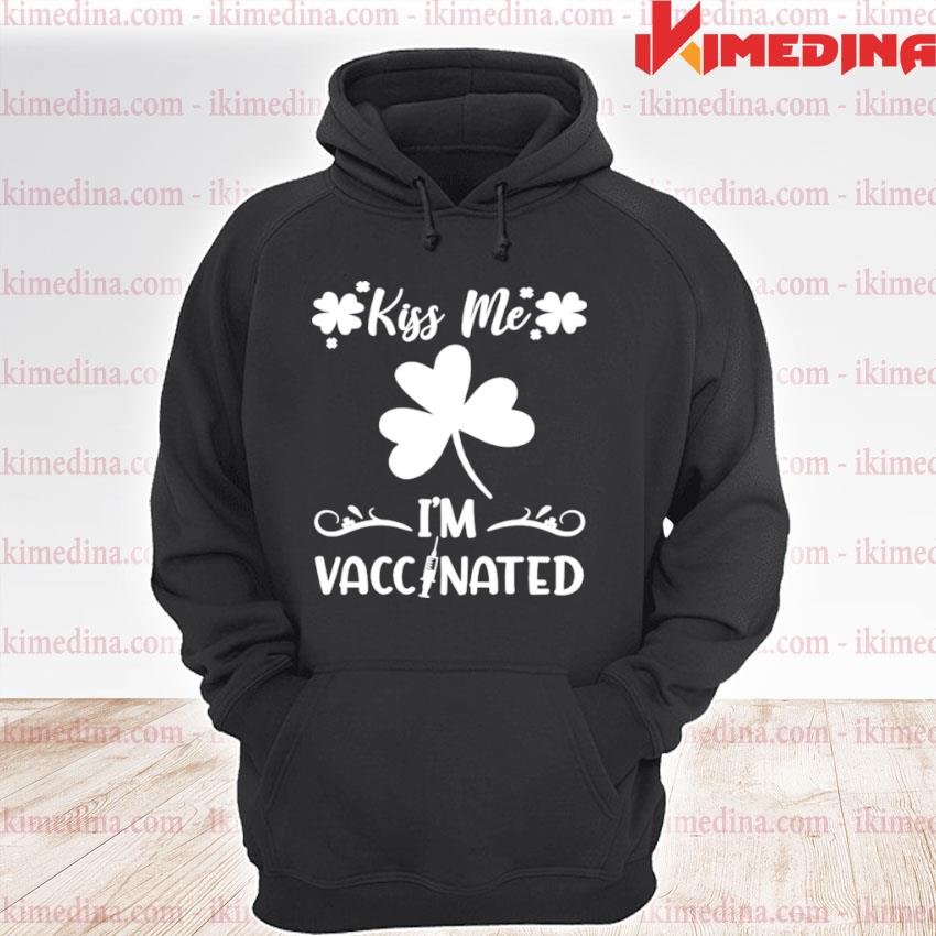 Official kiss me im vaccinated st ppatrics day premium hoodie