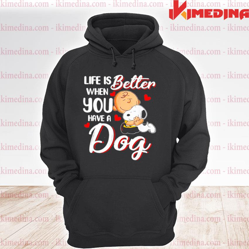 Official life is better when you have a dog premium hoodie