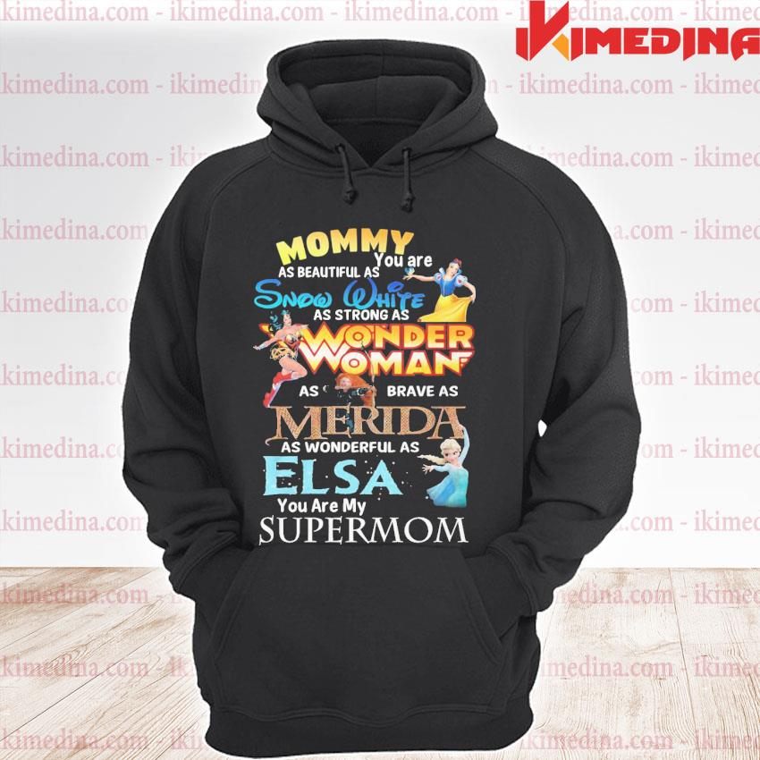 Official mommy you are as beautiful as snow white wonder woman merida elsa premium hoodie