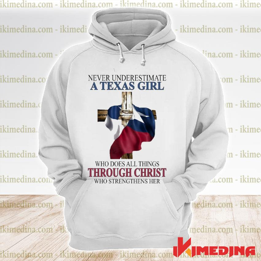 Official never underestimate a texas girl who does all things though christ who strengthens her premium hoodie