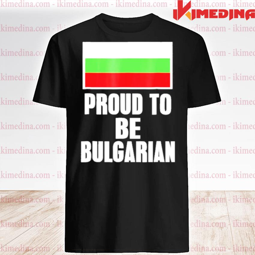 Official proud to be bulgarian bulgaria flag pride shirt