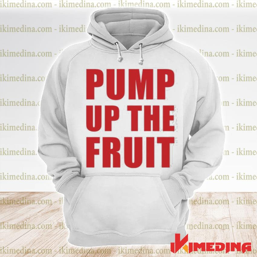 Official pump up the fruit premium hoodie