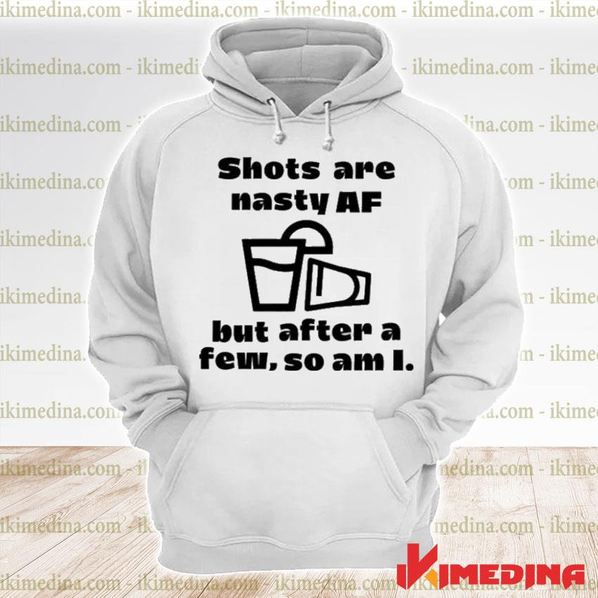 Official shots are nasty af but after a few so am i premium hoodie