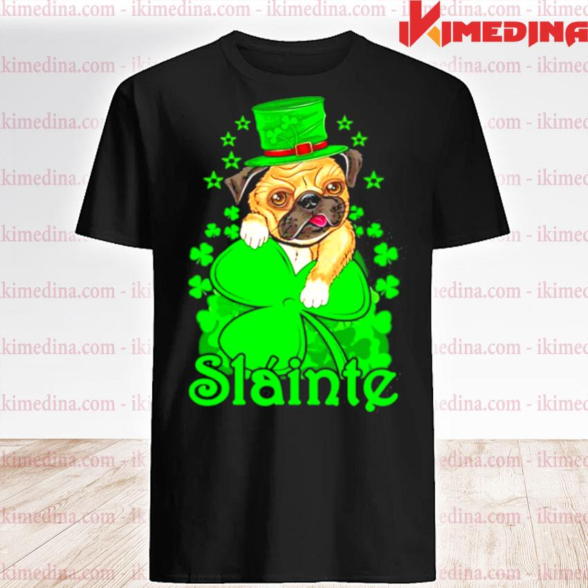 Official slainte irish dog pug cheers good health st paddys day shirt