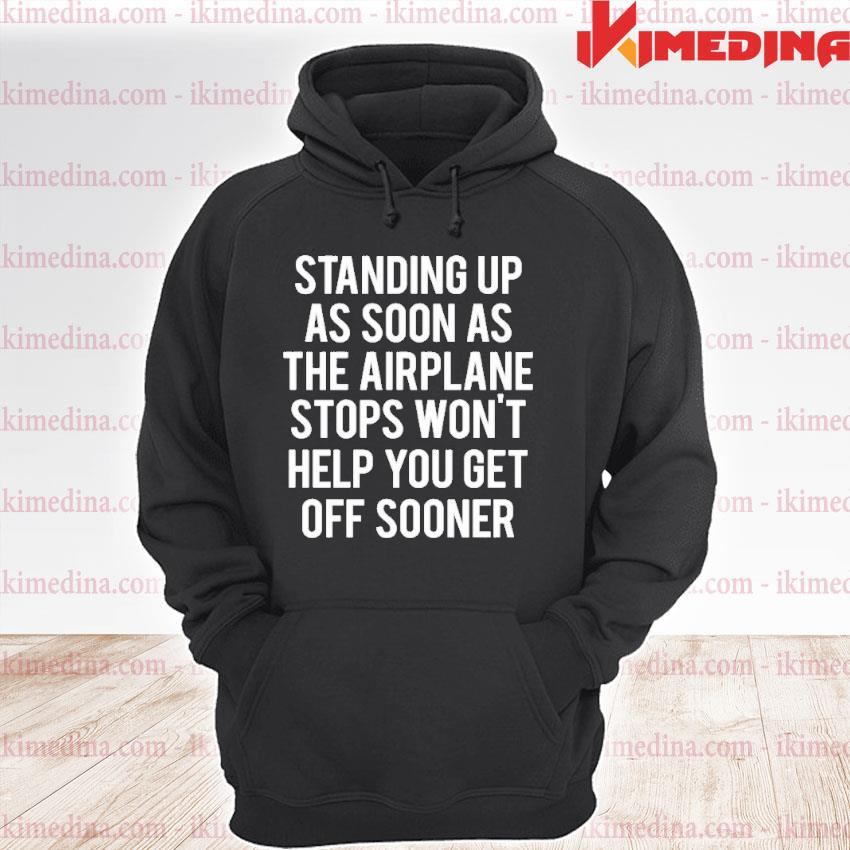 Official standing up as soon the airplane stops won't help you get off sooner premium hoodie