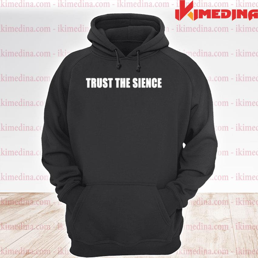 Official trust the science premium hoodie