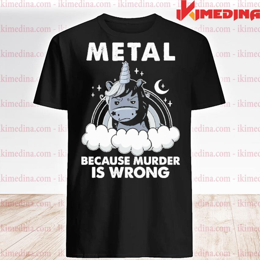 Official unicorn metal because murder is wrong shirt