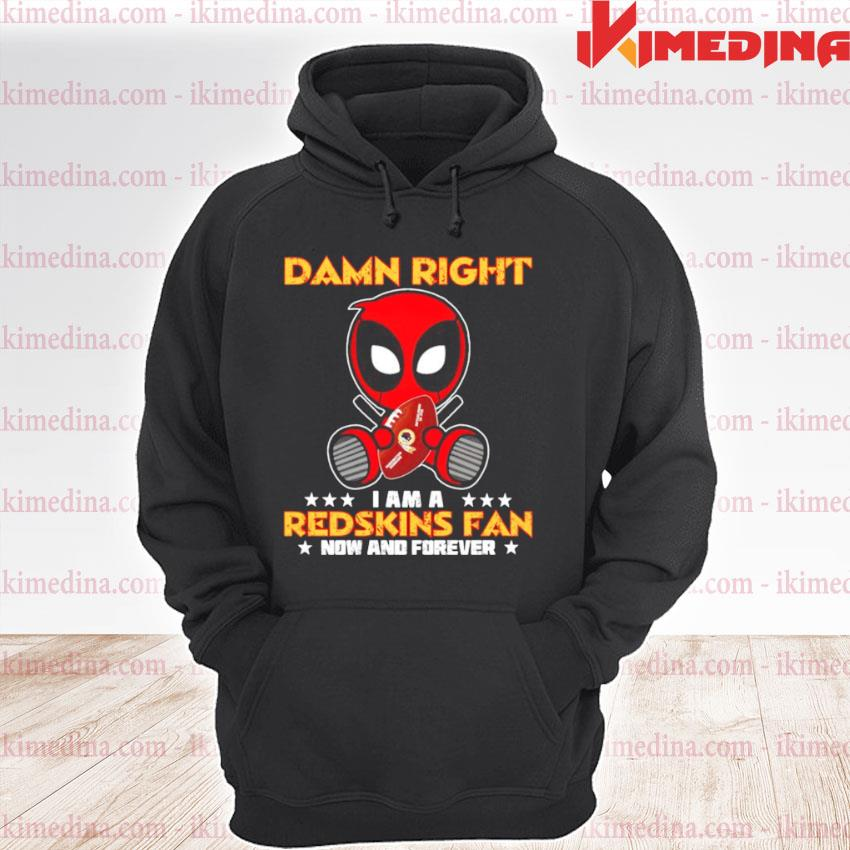 Damn right I am a Redskins fan now and forever premium hoodie