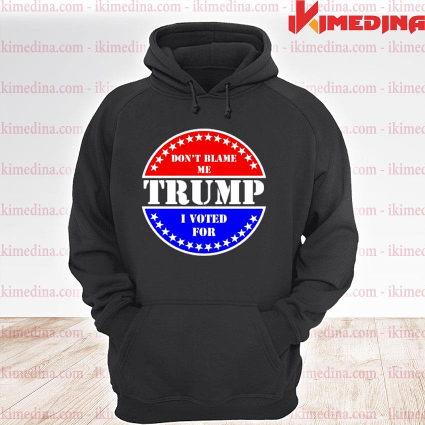 Don't Blame Me I voted for Trump premium hoodie