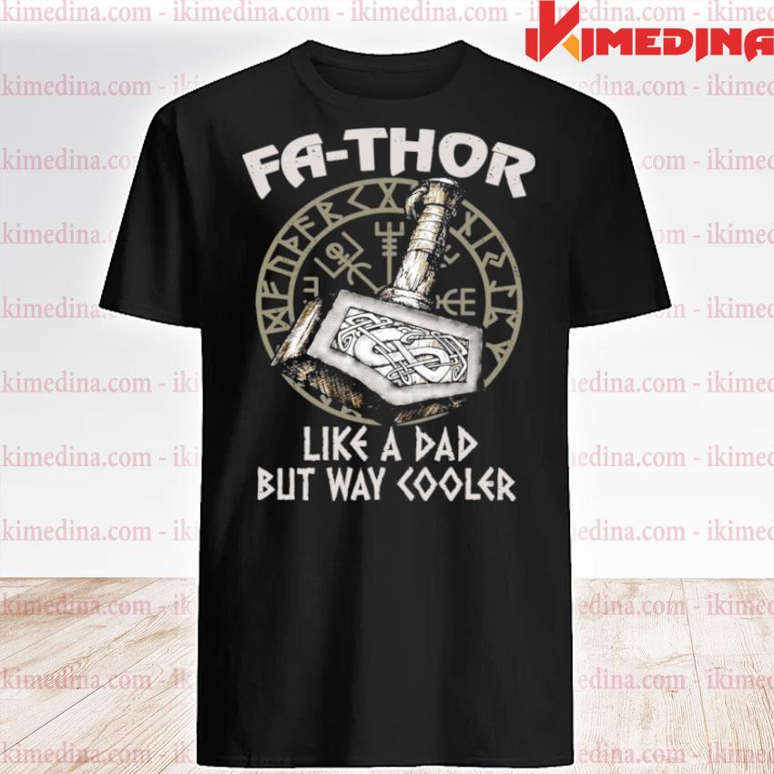 Fathor like a dad but way cooler shirt