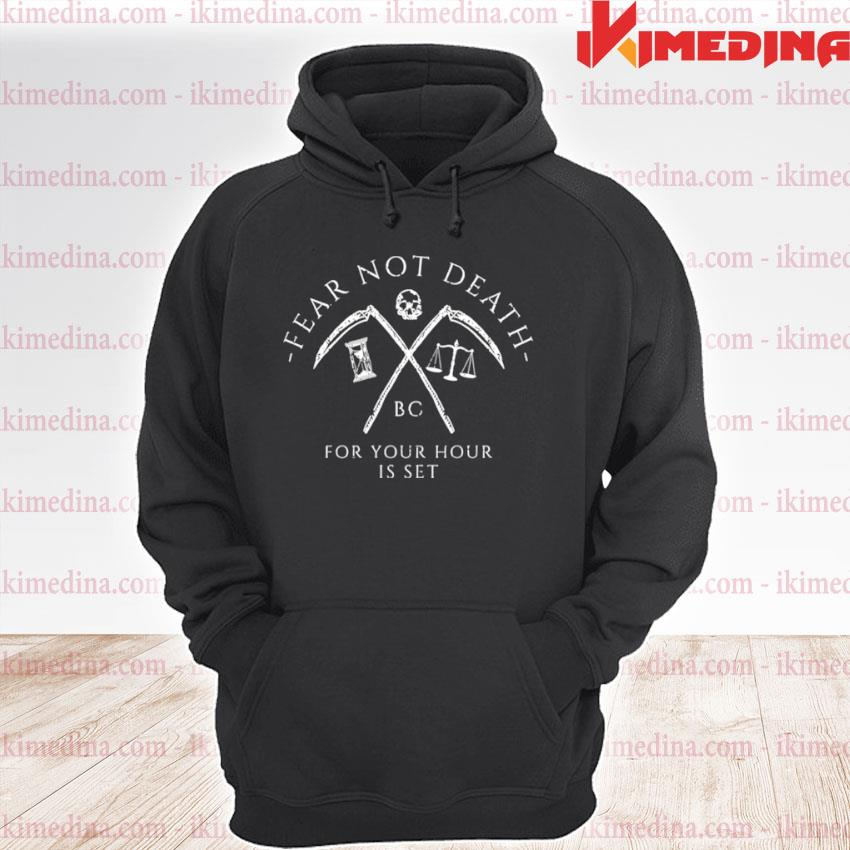 Fear not death bc for your hour is set premium hoodie