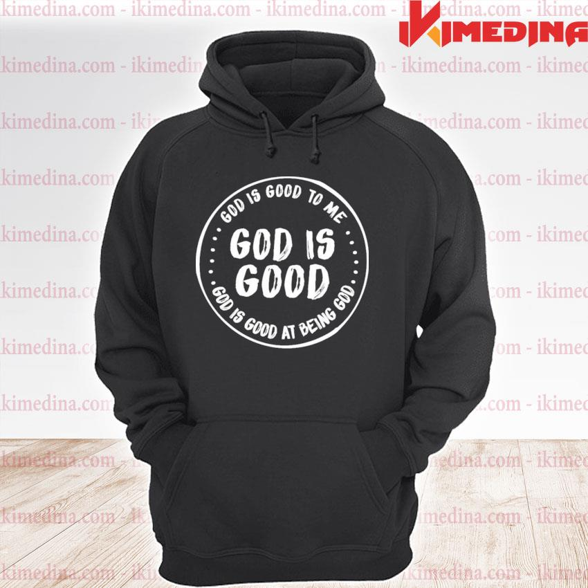 God is good to me god is good god is good at being god premium hoodie