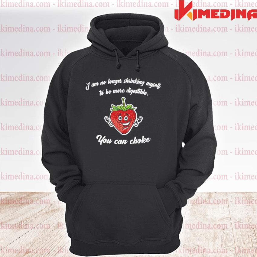 I Am No Longer Shrinking Myself To Be More Digestible You Can Choke premium hoodie