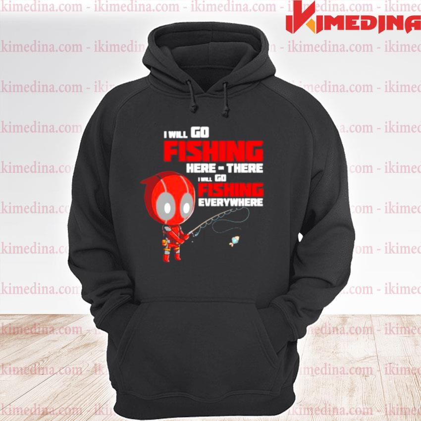 I Will Go Fishing Here Or There I Will Go Fishing Everywhere Dr Deadpool Shirt premium hoodie