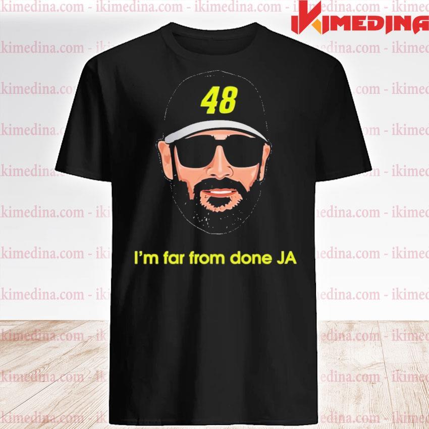 Jimmie johnson im far from done ja shirt