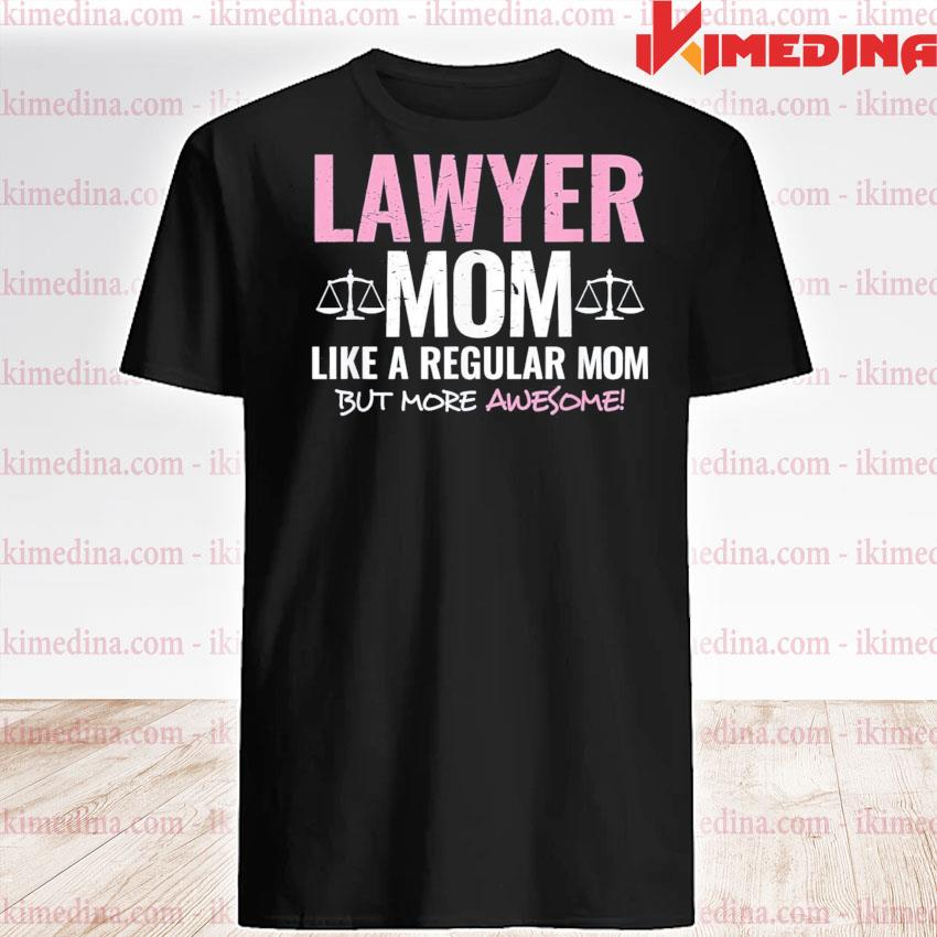 Lawyer mom like a regular mom but more awesome us 2021 shirt