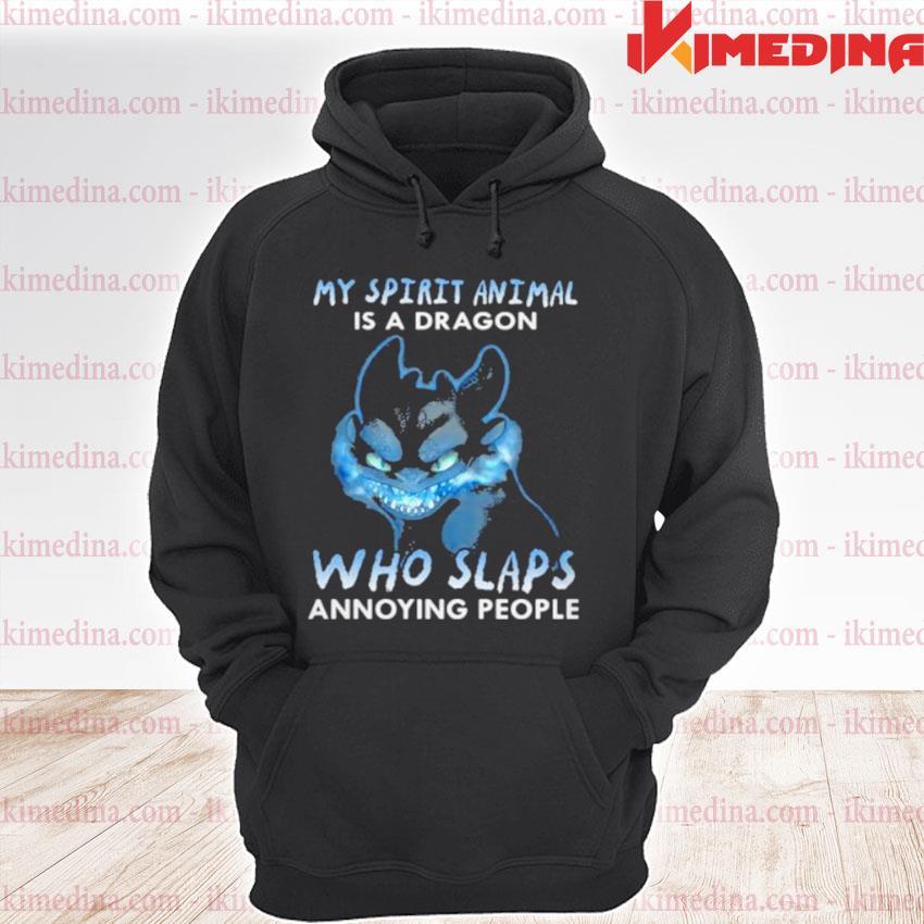 My Spirit Animal Is A Dragon Who Slaps Annoying People Toothless Shirt premium hoodie