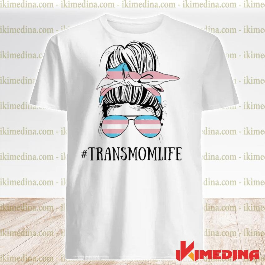 Official messy bun life of a proud transgender mom lgbt trans mama shirt