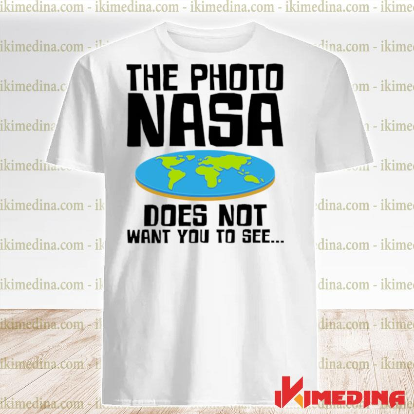 The photo nasa doesnt want you to see shirt