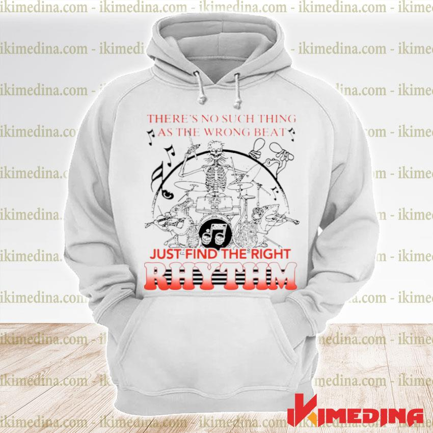 Theres No Such Thing As The Wrong Beat Just Find The Right Rhythm premium hoodie