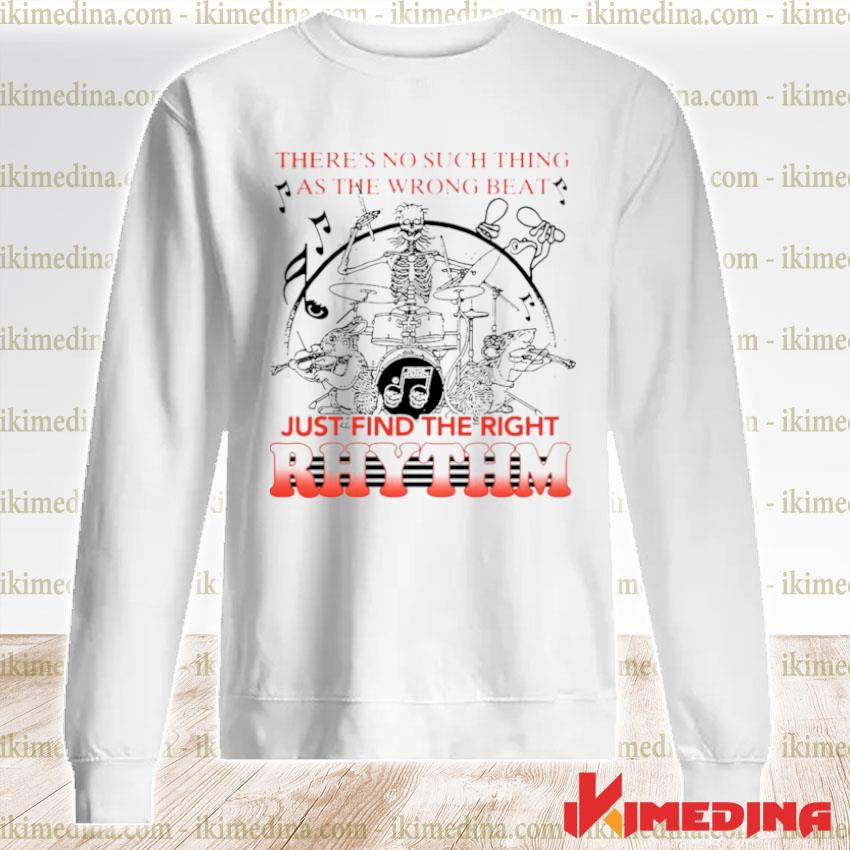 Theres No Such Thing As The Wrong Beat Just Find The Right Rhythm premium sweater
