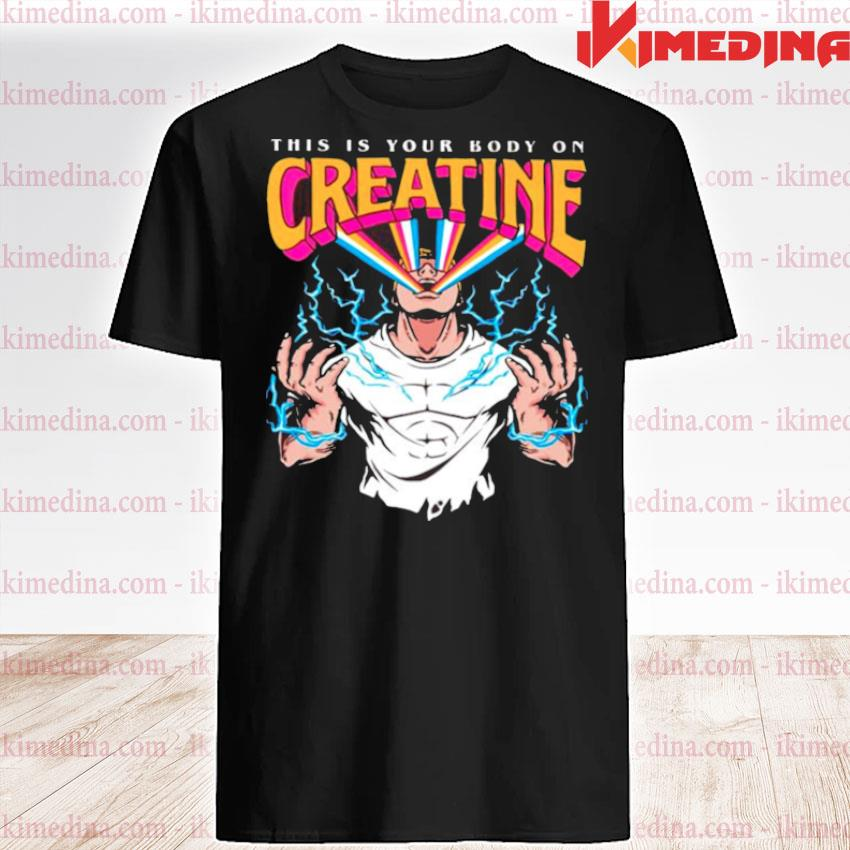 this is your body on creatine shirt