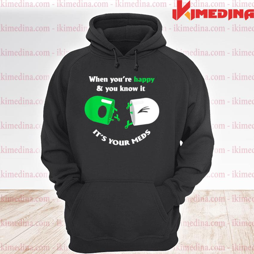 When youre happy and you know it its your meds premium hoodie
