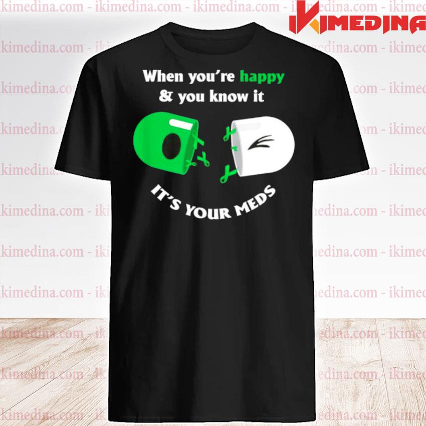 When youre happy and you know it its your meds shirt