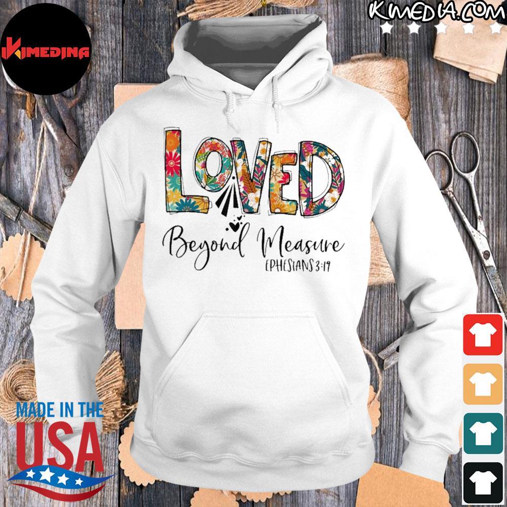 Christian Loved Beyond Measure Blessed Beyond Measure Shirt hoodie-white
