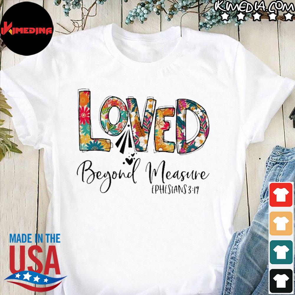 Christian Loved Beyond Measure Blessed Beyond Measure Shirt