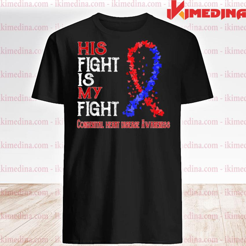 His Fight Is My Fight Congenital heart disease Awareness Shirt