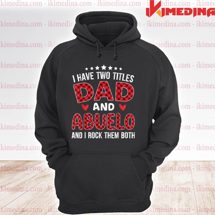 I have Two Titles Dad and Abuelo Red Plaid Father's day Shirt premium hoodie